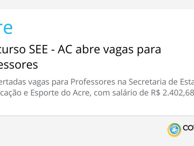 Concurso SEE - AC abre vagas para Professores