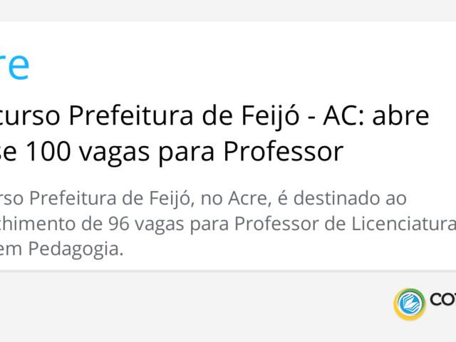 Concurso Prefeitura de Feijó - AC: abre quase 100 vagas para Professor