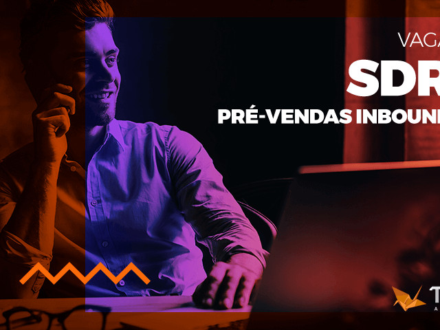VAGA: Pré-vendas Inbound (SDR – Sales Development Rep)