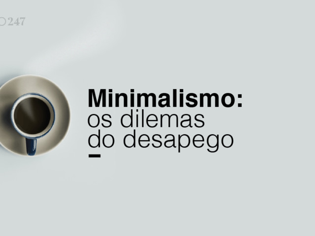 Braincast 247 – Minimalismo: os dilemas do desapego