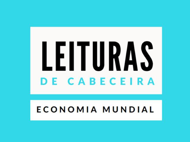 Leituras de Cabeceira: Economia Mundial