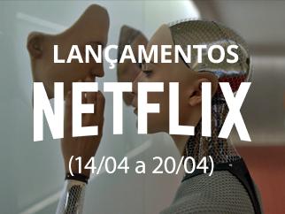 Netflix: confira os lançamentos da semana (14/04 a 20/04)