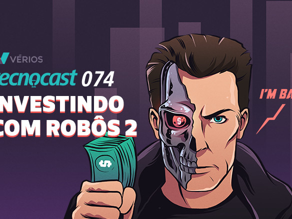 Tecnocast 074 – Investindo com Robôs pt2