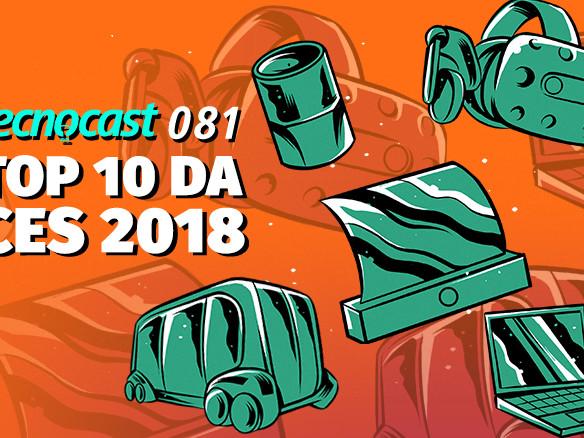 Tecnocast 081 – Top 10 da CES 2018