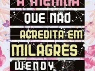 A Menina que não Acredita em Milagres – Wendy Wunder