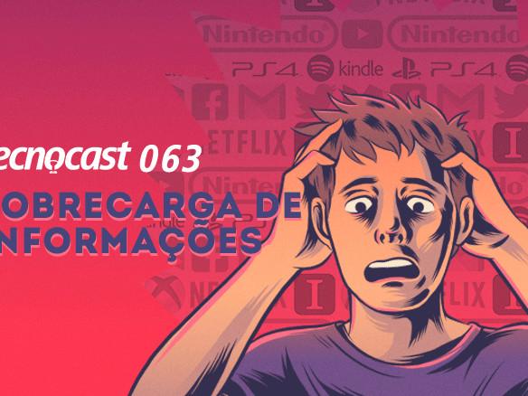 Tecnocast 063 – Sobrecarga de informações