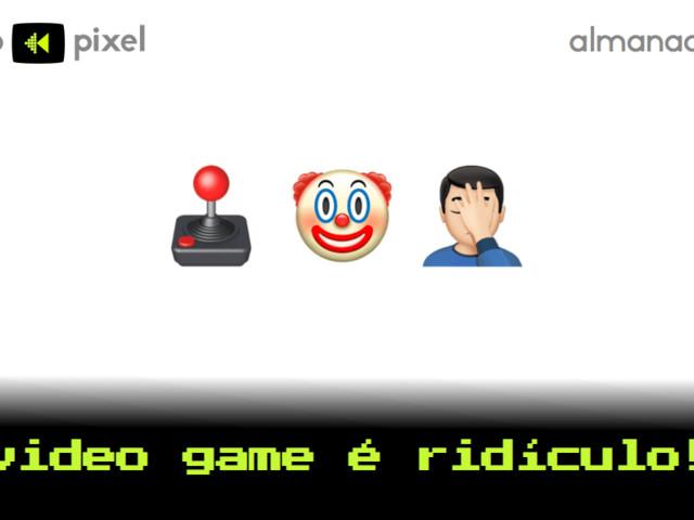 Pouco Pixel Almanaque 5 – Video game é ridículo!