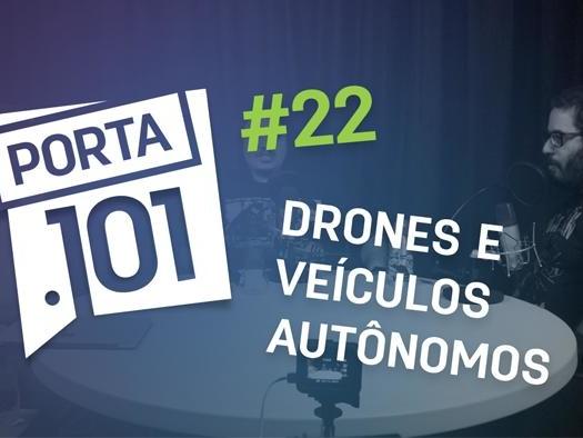 Drones e veículos autônomos - PODCAST PORTA 101 #22