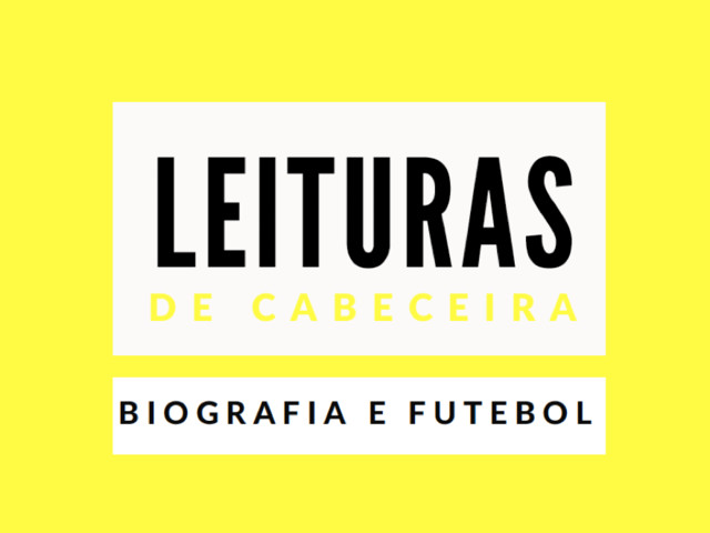 Leituras de Cabeceira: Biografia e Futebol