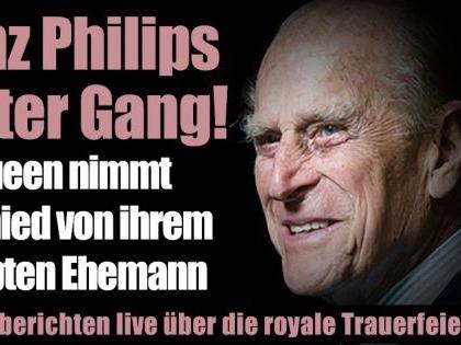 Prinz Philip Beerdigung heute im Live-Ticker: Philips letzter Gang! Queen Elizabeth nimmt Abschied von ihrem Ehemann