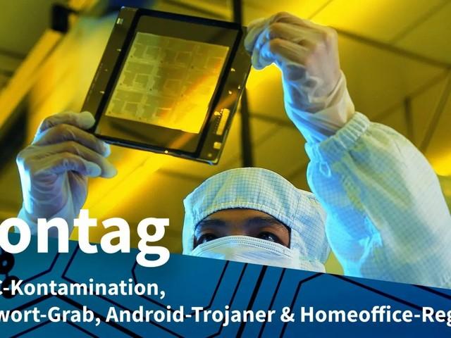 Montag: TSMC-Kontamination, Passwort-Grab, Android-Trojaner & Homeoffice-Regeln