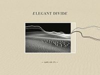 Review: Elegant Divide – 'Life On TV'