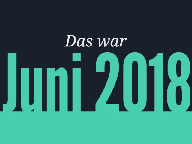 Der Sneakfilm-Juni 2018 im Rückblick