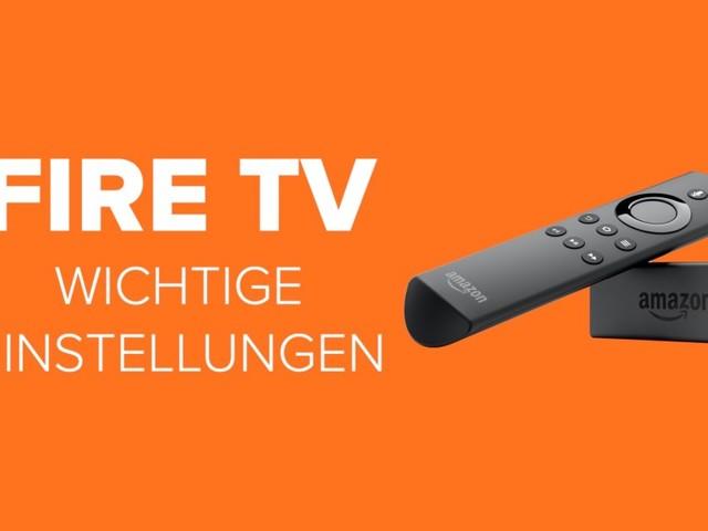 Amazon Fire TV: Wichtige Einstellungen