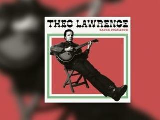 L'album sauce piquante de Theo Lawrence, notre bon plan de la semaine