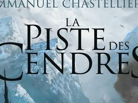 LA PISTE DES CENDRES de Emmanuel Chastellière