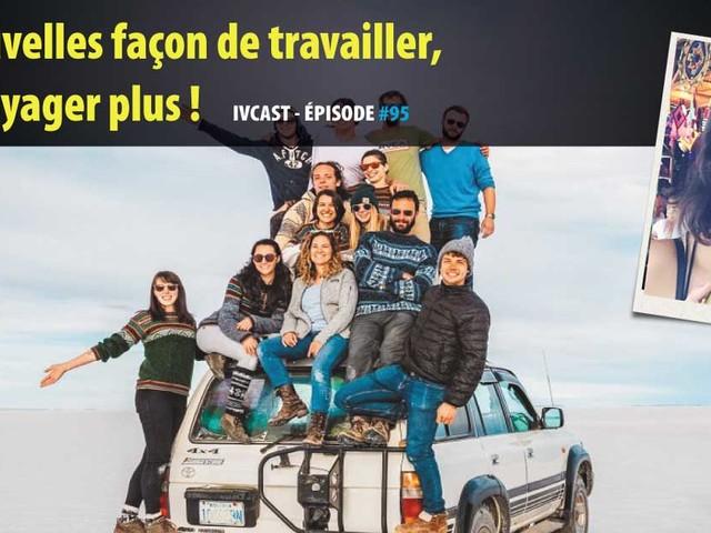 IVCAST 95 : Ces nouvelles façon de travailler, pour voyager plus ! Avec Isis