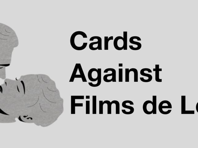 """Téléchargez et imprimez """"Cards against Films de Lover"""", notre adaptation du jeu de cartes """"Cards against Humanity""""."""