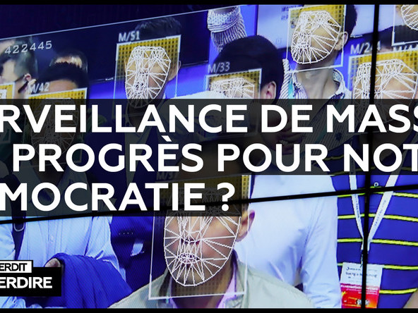 Interdit d'interdire – Surveillance de masse : un progrès pour notre démocratie ?