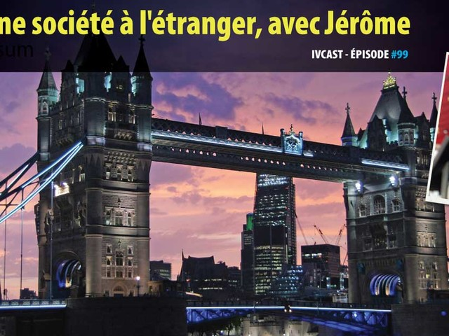 IVCAST 99 : Créer une société à l'étranger, avec Jérôme