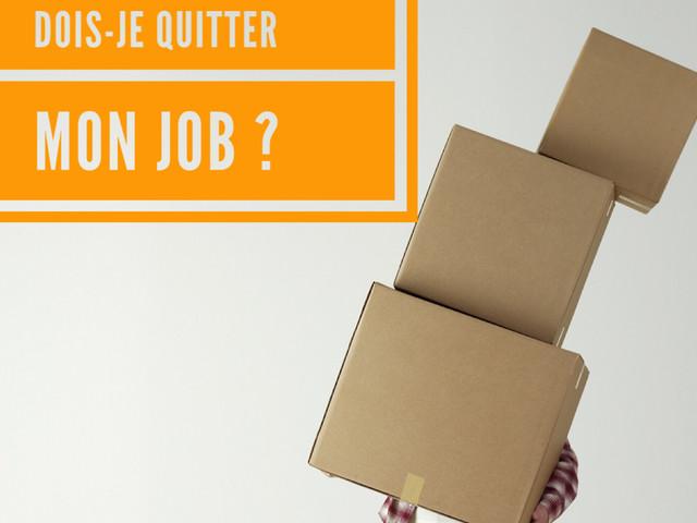 Dois-je quitter mon job ou non ? 10 questions à se poser pour y voir plus clair...