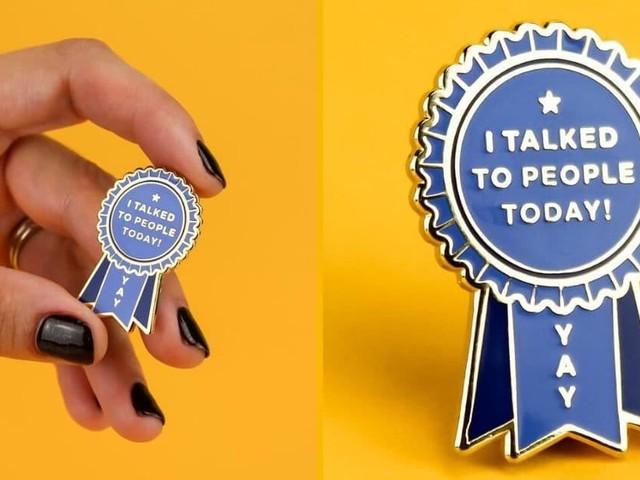 [TOPITRUC] Un badge «j'ai parlé à des gens aujourd'hui, YAY»