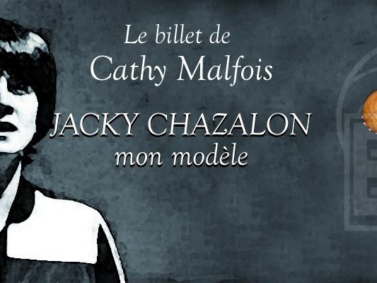 Le billet de Cathy Malfois – Jacky Chazalon, mon modèle
