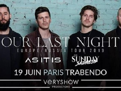Live Report : Our Last Night + As It Is @ Trabendo, Paris -19/06/19