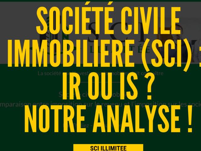 SCI (Société Civile Immobilière) : L'outil ULTIME mais IR ou IS ?