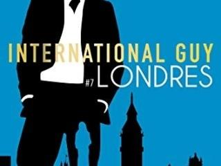 International Guy, tome 7 : Londres de Audrey Carlan