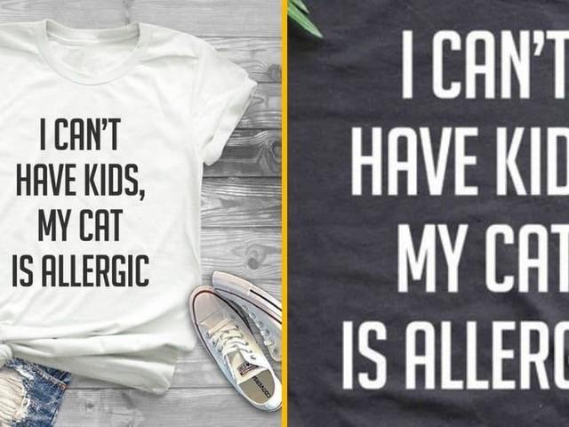[TOPITRUC] Un tee-shirt «je ne peux pas avoir d'enfants, mon chat est allergique»