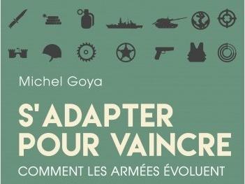 [RussEurope-en-Exil] Comment les armées s'adaptent pour vaincre (ou pas) ; analyse du dernier livre de Michel GOYA, par Jacques Sapir