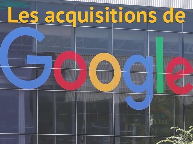 Acquisitions de Google : 186 entreprises et brevets rachetés