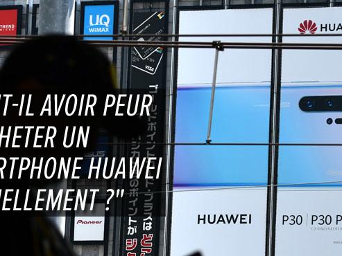 Retour sur l'affaire Huawei: deux semaines plus tard, faut-il toujours avoir peur d'acheter un smartphone chinois ?