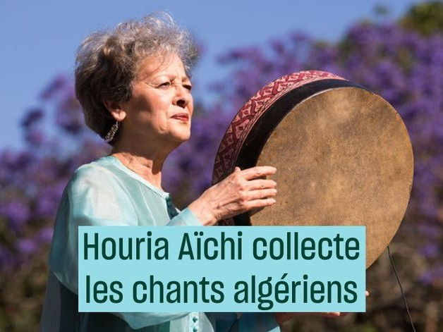 Houria Aïchi et la collecte de chants algériens