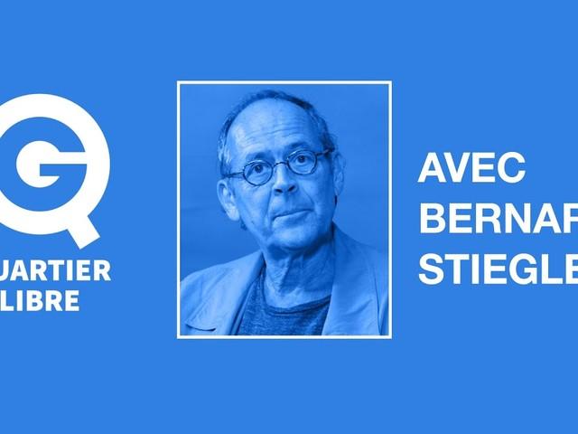 Quartier Libre avec Bernard Stiegler « Il faut une mobilisation générale »