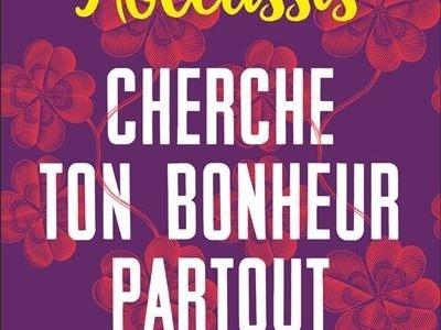 Cherche ton bonheur partout-Agnès Abécassis