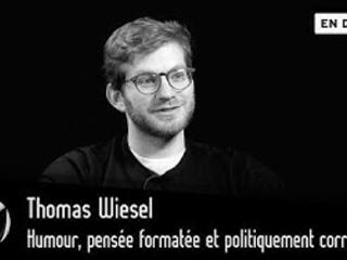 Humour, pensée formatée et politiquement correct ? Thomas Wiesel – Par Thinkerview
