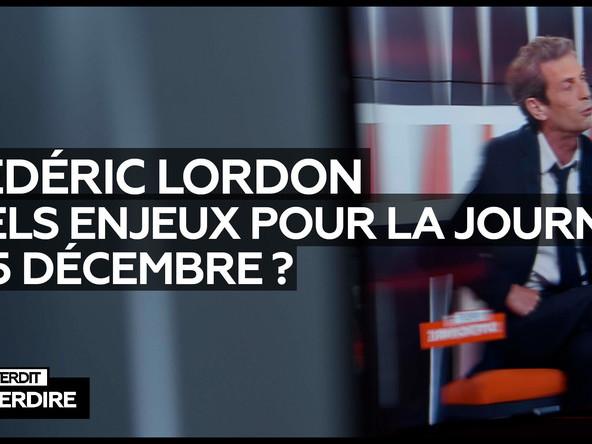 Interdit d'interdire : Frédéric Lordon – Quels enjeux pour la journée du 5 décembre ?