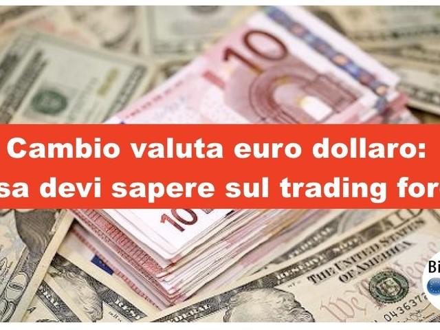 Cambio valuta euro dollaro: cosa devi sapere sul trading forex
