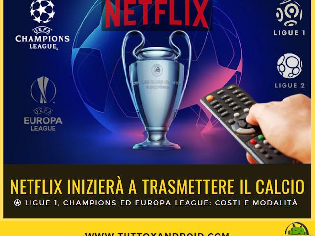 Netflix: in streaming la UEFA Champions League, Europa League, la Ligue 1, Ligue 2 in Francia