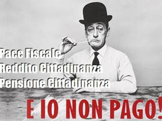 Pace fiscale, reddito e pensione di cittadinanza, alimentano il partito degli 'e io non pago'.