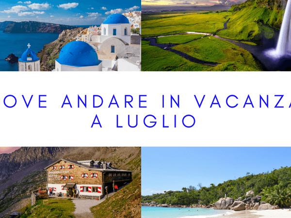 Dove andare in vacanza a luglio