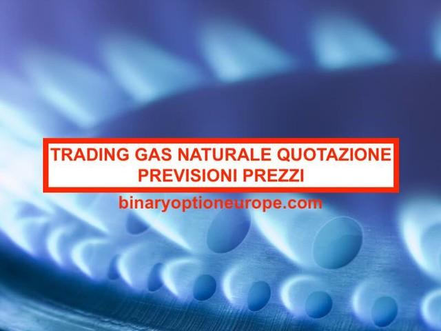 Trading Gas Naturale Quotazione grafico andamento prezzi previsioni 2020