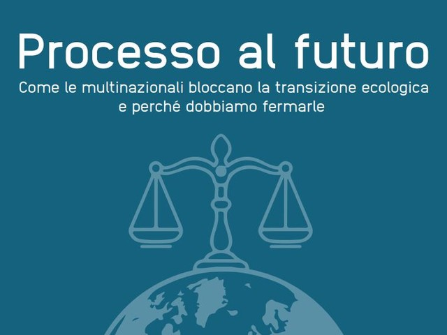 Processo al futuro: ecco come le compagnie fossili denunciano gli Stati per bloccare la transizione ecologica