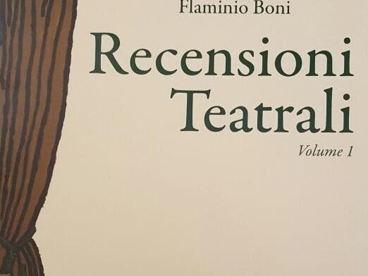 Flaminio Boni, Recensioni Teatrali, vol. I