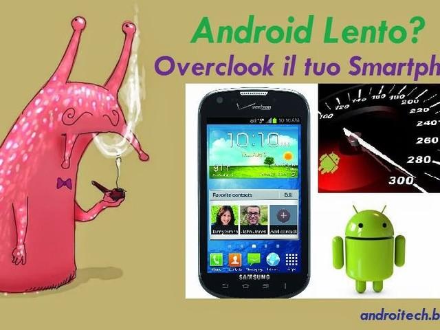 Samsung Galaxy lento? La soluzione è overcloccare Android per velocizzarlo...