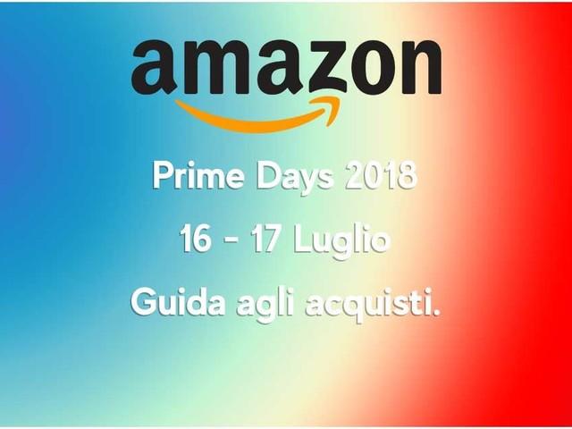 Amazon Prime Day 2018 – 16 e 17 Luglio – Guida completa agli acquisti – I prodotti e le offerte