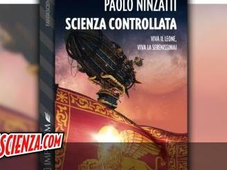 Editoria: Scienza controllata, torna il mondo alternativo di Paolo Ninzatti