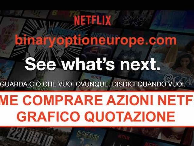 Come comprare Azioni Netflix Italia: grafico quotazione tempo reale [Previsioni 2019]